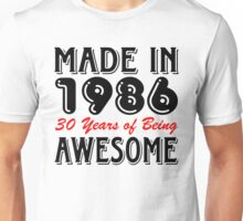 Made in 1986, 30 Years of Being Awesome Unisex T-Shirt