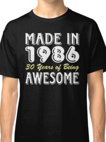 Made in 1986, 30 Years of Being Awesome (dark) Classic T-Shirt