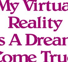 My Virtual Reality Is A Dream Come True! Sticker