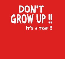 Don't Grow Up, Its a Trap Unisex T-Shirt