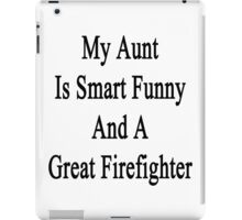 My Aunt Is Smart Funny And A Great Firefighter iPad Case/Skin