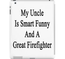 My Uncle Is Smart Funny And A Great Firefighter iPad Case/Skin