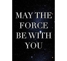 May the Force be with with you Photographic Print