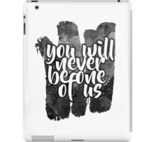 You Will Never Be One Of Us iPad Case/Skin