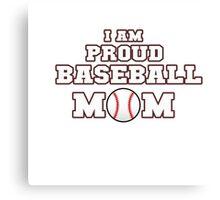 I am Proud Baseball Mom Canvas Print