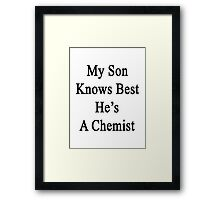My Son Knows Best He's A Chemist Framed Print