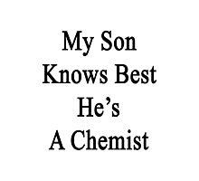 My Son Knows Best He's A Chemist Photographic Print