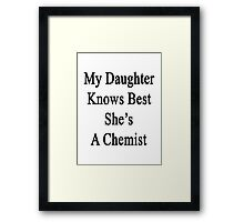 My Daughter Knows Best She's A Chemist Framed Print