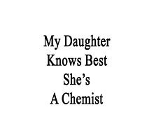 My Daughter Knows Best She's A Chemist by supernova23