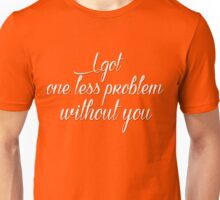 One less problem without you Unisex T-Shirt
