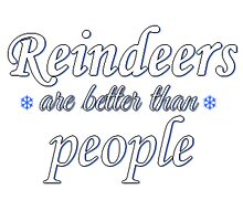 Reindeers are better than people by Mikayla Dawson