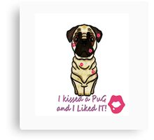 I kissed and a pug and I liked it Canvas Print