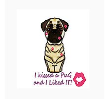 I kissed and a pug and I liked it Photographic Print