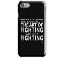 Fighting Without Fighting iPhone Case/Skin