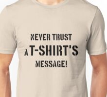 Never Trust A T-Shirt's Message! (Black) Unisex T-Shirt