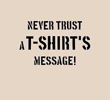 Never Trust A T-Shirt's Message! (Black) Unisex T-Shirt