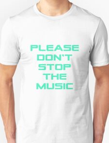 Please don't stop the music Unisex T-Shirt