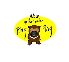 Now, Gather Round Ping Ping by artxee