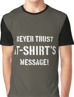 Never Trust A T-Shirt's Message! (White) Graphic T-Shirt