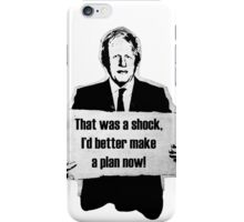 That was a shock, I'd better make a plan now! iPhone Case/Skin
