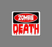 ZOMBIE DEATH, FUNNY DANGER STYLE FAKE SAFETY SIGN by DangerSigns