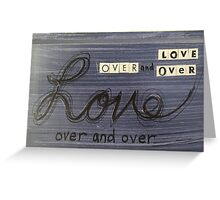 Love over and over Greeting Card