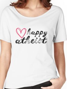 Happy Atheist  Women's Relaxed Fit T-Shirt