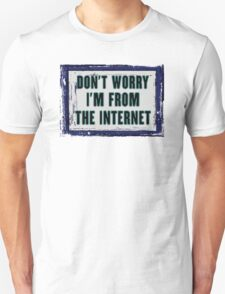 I'm From the Internet Unisex T-Shirt