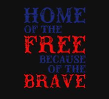 Home Of The Free Because Of The Brave, Proud To Be American, US Independence Day 4th Of July T-Shirt Unisex T-Shirt