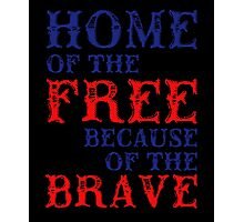 Home Of The Free Because Of The Brave, Proud To Be American, US Independence Day 4th Of July T-Shirt Photographic Print