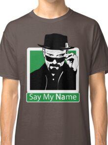 Heisenberg - SAY MY NAME Classic T-Shirt