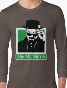 Heisenberg - SAY MY NAME Long Sleeve T-Shirt