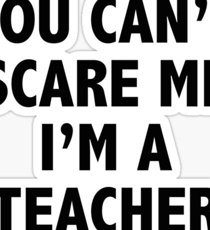You Can't Scare Me I'm A Teacher Sticker