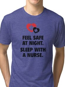 Feel Safe At Night. Sleep With A Nurse. Tri-blend T-Shirt