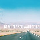 Be where you want to be road trip by Indea Vanmerllin