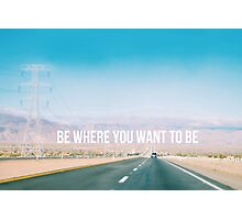 Be where you want to be road trip Photographic Print