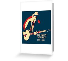 Dr. Ralph Stanley - Gone But Not Forgotten Greeting Card