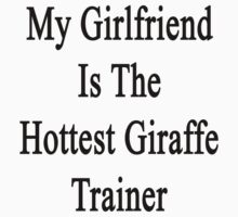 My Girlfriend Is The Hottest Giraffe Trainer  by supernova23