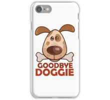 Goodbye Doggie iPhone Case/Skin