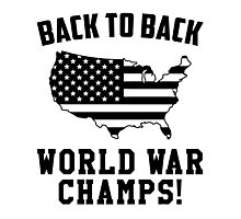 Back To Back World War Champs, US Indepedence Day 4th Of July T-Shirt Photographic Print