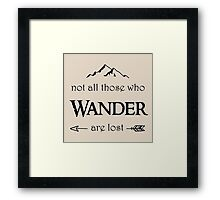 LOTR - Not All Who Wander are Lost Framed Print