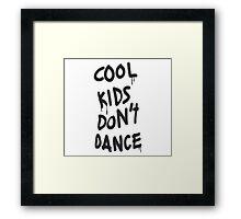 Cool Kids Don't Dance Framed Print