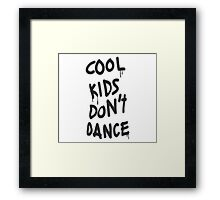 Cool Kids Don't Dance Framed Print