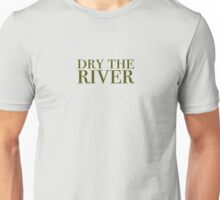 Dry the River Unisex T-Shirt