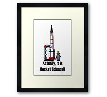 Actually, it is Rocket Science! Framed Print