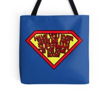 Have you ever seen me and SUPERMAN in the same room? Tote Bag