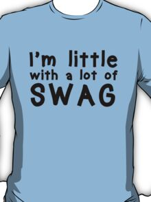 I'm Little With A Lot of Swag  T-Shirt
