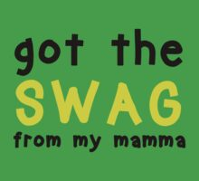 Got The Swag from My Mamma - Baby Wear  Kids Clothes