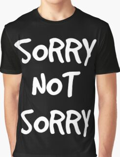 Sorry not Sorry Graphic T-Shirt