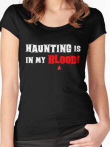 HAUNTING IS IN MY BLOOD Women's Fitted Scoop T-Shirt